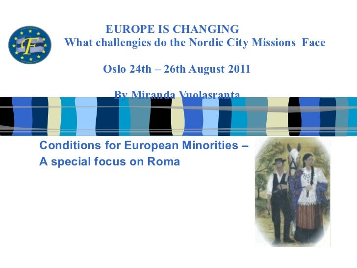 EUROPE IS CHANGING  What challengies do the Nordic City Missions  Face Oslo 24th – 26th August 2011   By Miranda Vuolasran...