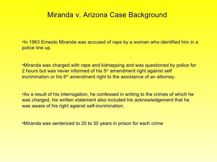 miranda vs arizona essay example Free essay: ernesto miranda was a poor mexican immigrant living in phoenix, arizona, during the 1960's miranda was arrested after a crime victim identified.