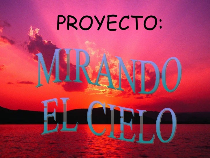 PROYECTO: MIRANDO  EL CIELO