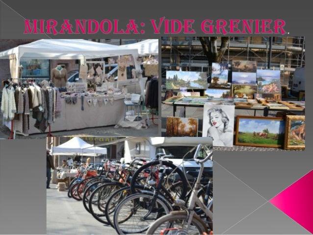 En particulier à Mirandola le vide grenier a lieu chaque deuxième dimanche du mois…