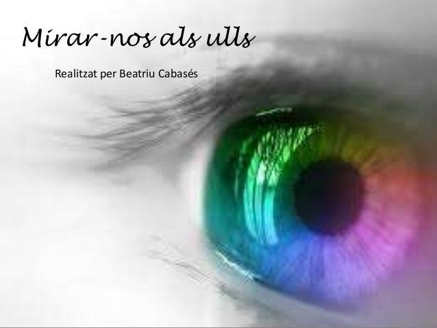 Mirar-nos als ulls Realitzat per Beatriu Cabasés