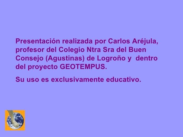 Presentación realizada por Carlos Aréjula, profesor del Colegio Ntra Sra del Buen Consejo (Agustinas) de Logroño y  dentro...