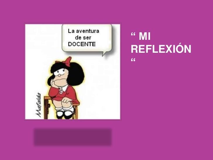 """ MI REFLEXIÓN ""<br />"