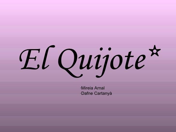 El Quijote* ·Mireia Arnal ·Dafne Cartanyà
