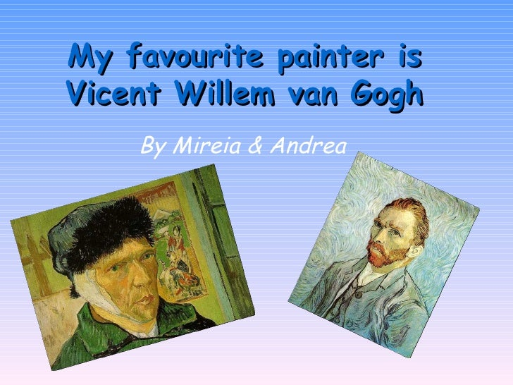 My favourite painter isVicent Willem van Gogh    By Mireia & Andrea
