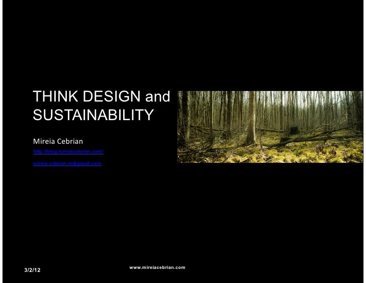 THINK DESIGN and   SUSTAINABILITY   Mireia Cebrian    http://blog.mireiacebrian.com/   mireia.cebrian.m@gmail.com     ...