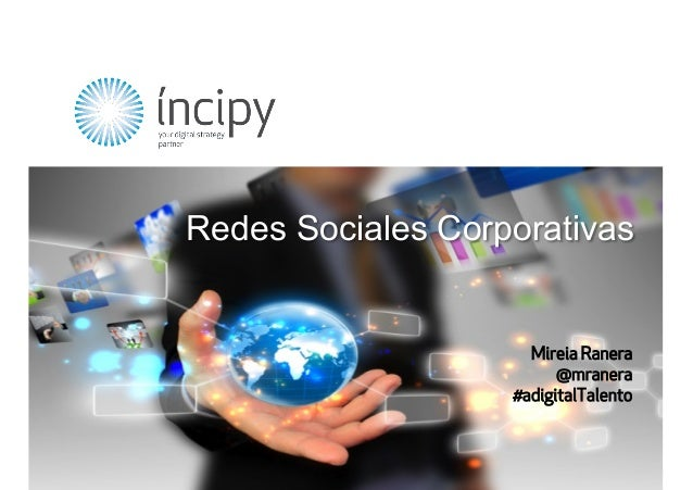 – Your Digital Strategy Partner – www.incipy.com – 1 Mireia Ranera @mranera #adigitalTalento Redes Sociales Corporativas