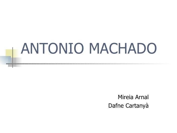 ANTONIO MACHADO Mireia Arnal Dafne Cartanyà