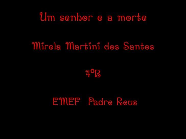 Um senhor e a morte Mirela Martini dos Santos 4ºB EMEF  Padre Reus