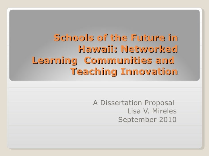 Schools of the Future in Hawaii: Networked Learning  Communities and  Teaching Innovation A Dissertation Proposal  Lisa V....