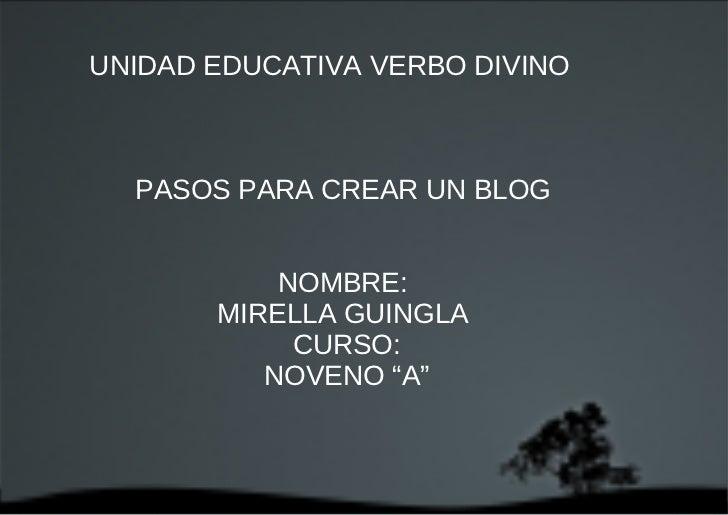 """UNIDAD EDUCATIVA VERBO DIVINO  PASOS PARA CREAR UN BLOG  NOMBRE:  MIRELLA GUINGLA  CURSO: NOVENO """"A"""""""