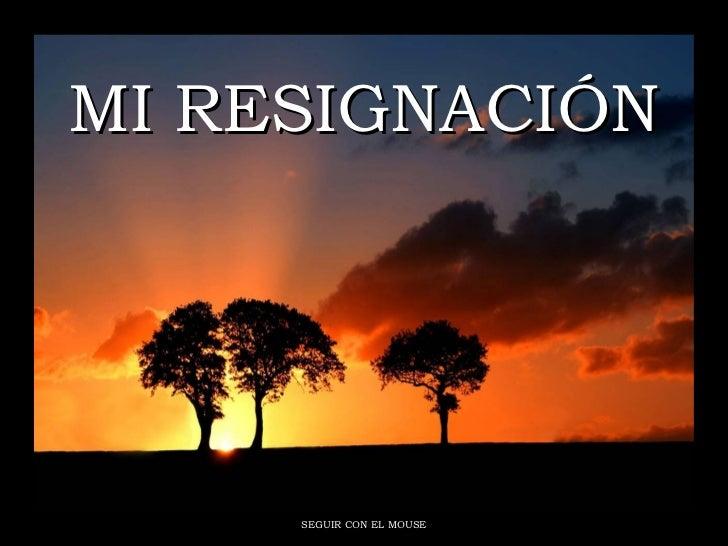 MI RESIGNACIÓN SEGUIR CON EL MOUSE