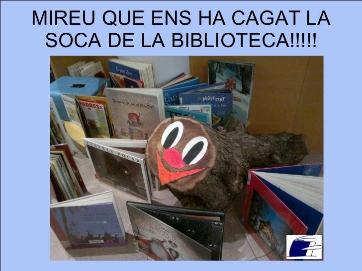 MIREU QUE ENS HA CAGAT LA SOCA DE LA BIBLIOTECA!!!!!