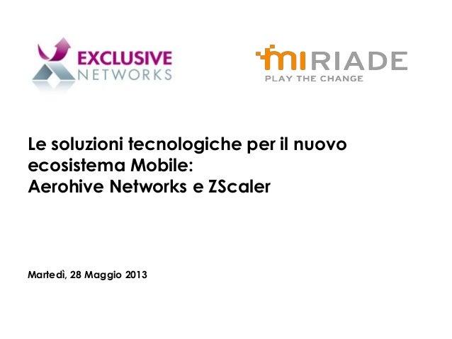 Aerohive Networks e ZScaler, le soluzioni tecnologiche per il nuovo ecosistema mobile