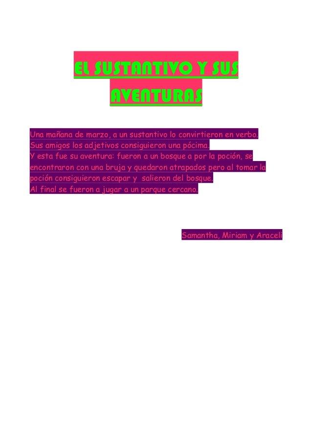 EL SUSTANTIVO Y SUS AVENTURAS Una mañana de marzo, a un sustantivo lo convirtieron en verbo. Sus amigos los adjetivos cons...