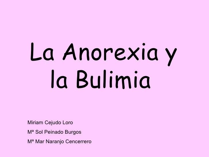 La Anorexia y la Bulimia  Miriam Cejudo Loro  Mª Sol Peinado Burgos  Mª Mar Naranjo Cencerrero