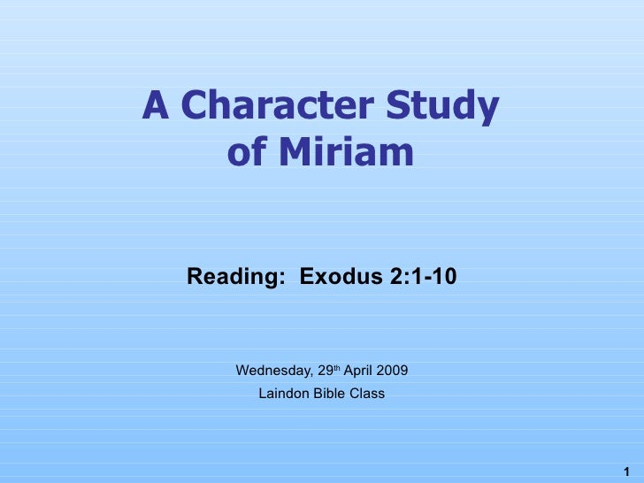 A Character Study of Miriam Wednesday, 29 th  April 2009 Laindon Bible Class Reading:  Exodus 2:1-10