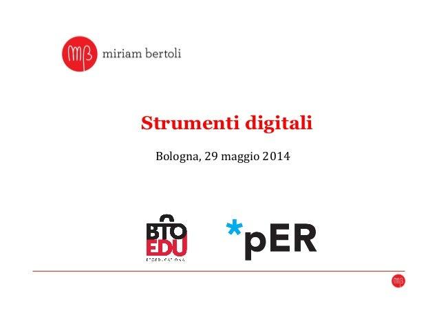 MIRIAM BERTOLI - Strumenti Digitali - 29 maggio 2014 - *pER