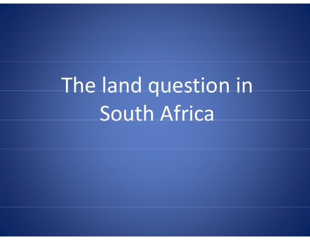 The land question inTheland question in South AfricaSouthAfrica
