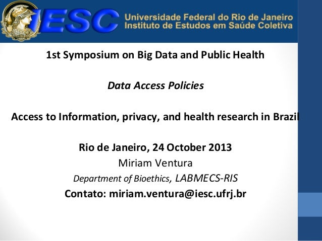 1st Symposium on Big Data and Public Health Data Access Policies Access to Information, privacy, and health research in Br...