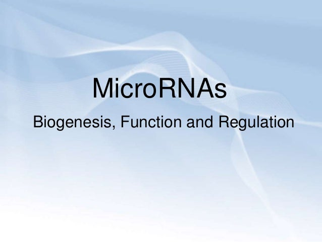 MicroRNAsBiogenesis, Function and Regulation