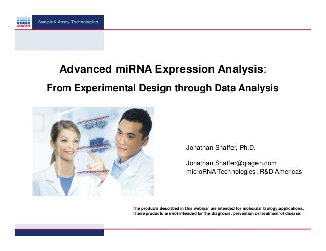 Sample & Assay Technologies  Advanced miRNA Expression Analysis: From Experimental Design through Data Analysis  Jonathan ...