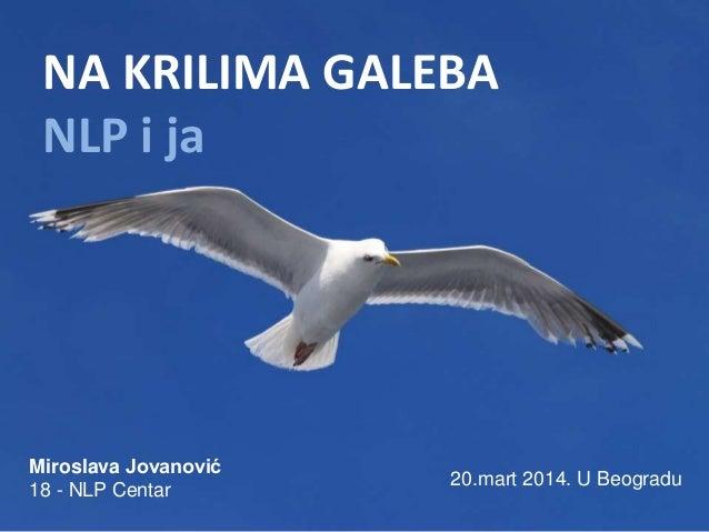 NA KRILIMA GALEBA NLP i ja Miroslava Jovanović 18 - NLP Centar 20.mart 2014. U Beogradu