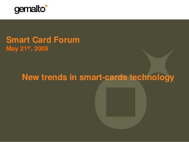 Smart Card ForumMay 21st, 2009     New trends in smart-cards technology