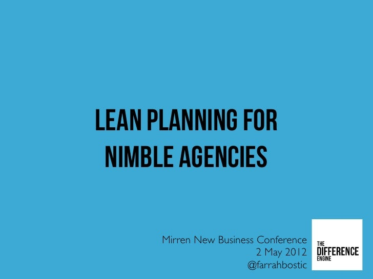 lean planning for nimble agencies      Mirren New Business Conference                          2 May 2012                 ...
