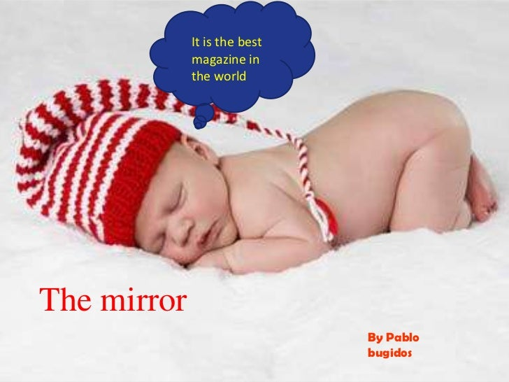 It is thebestmagazine in theworld<br />The mirror<br />ByPablobugidos<br />