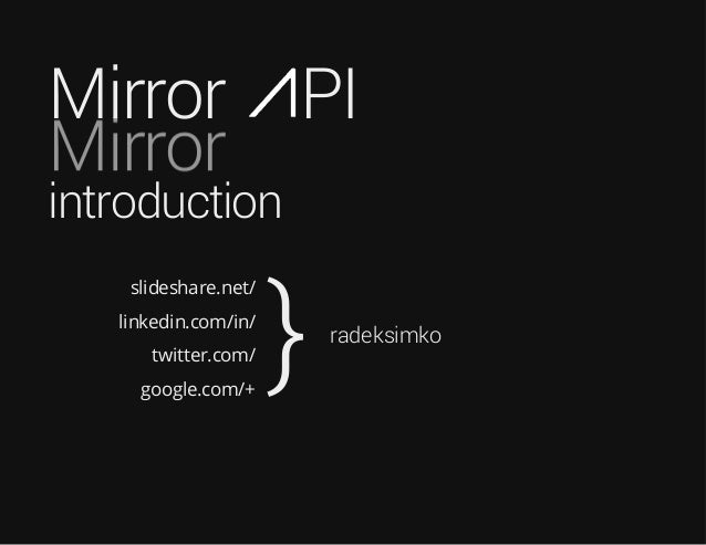 Mirror  PI  rorriM  introduction slideshare.net/ linkedin.com/in/ twitter.com/ google.com/+  }  radeksimko