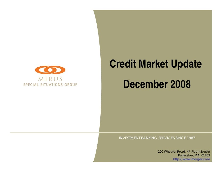 Credit Market Update     December 2008      INVESTMENT BANKING SERVICES SINCE 1987                        200 Wheeler Road...