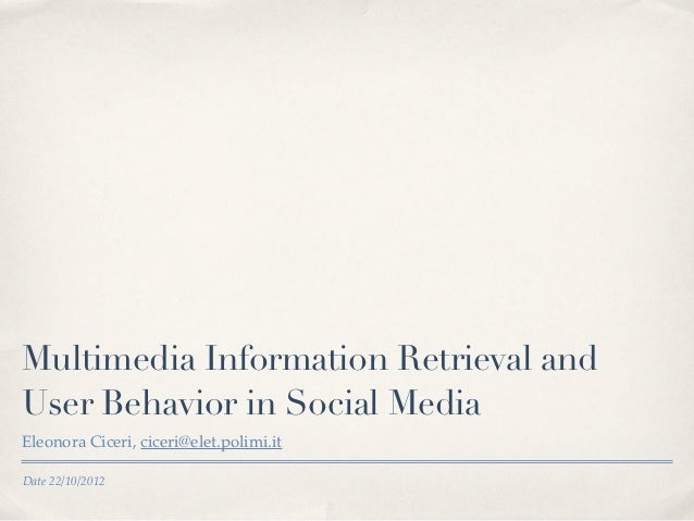 Multimedia Information Retrieval andUser Behavior in Social MediaEleonora Ciceri, ciceri@elet.polimi.itDate 22/10/2012