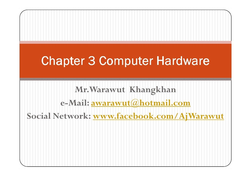 Chapter 3 Computer Hardware           Mr.Warawut Khangkhan        e-Mail: awarawut@hotmail.comSocial Network: www.facebook...