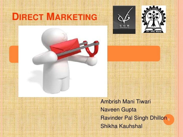 1<br />Direct Marketing<br />Ambrish Mani Tiwari<br />Naveen Gupta<br />Ravinder Pal Singh Dhillon<br />ShikhaKauhshal<br />