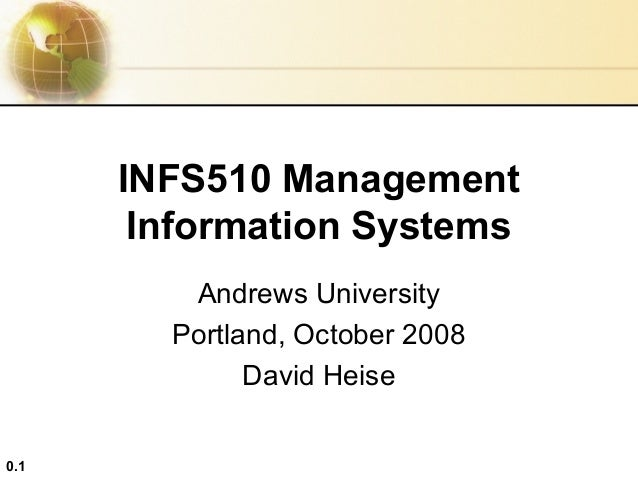 0.1 INFS510 Management Information Systems Andrews University Portland, October 2008 David Heise