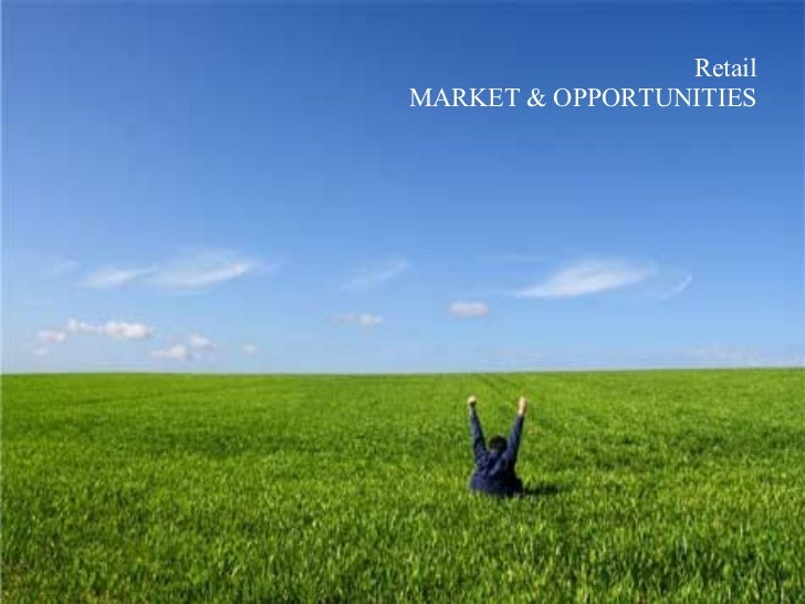 Retail MARKET & OPPORTUNITIES