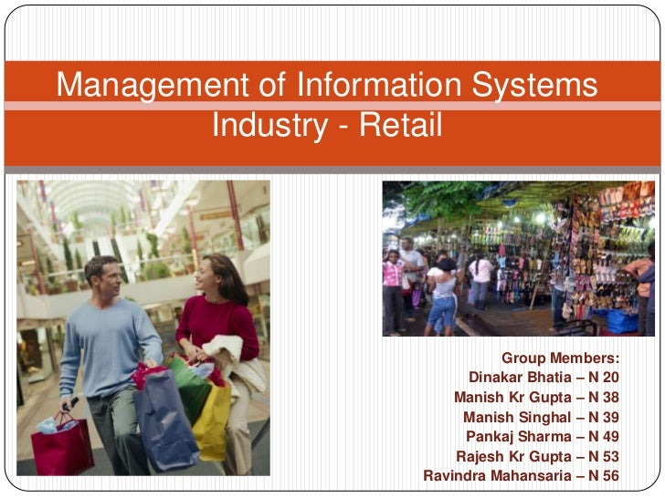 Management of Information Systems Industry - Retail<br />Group Members:<br />Dinakar Bhatia – N 20<br />Manish Kr Gupta – ...