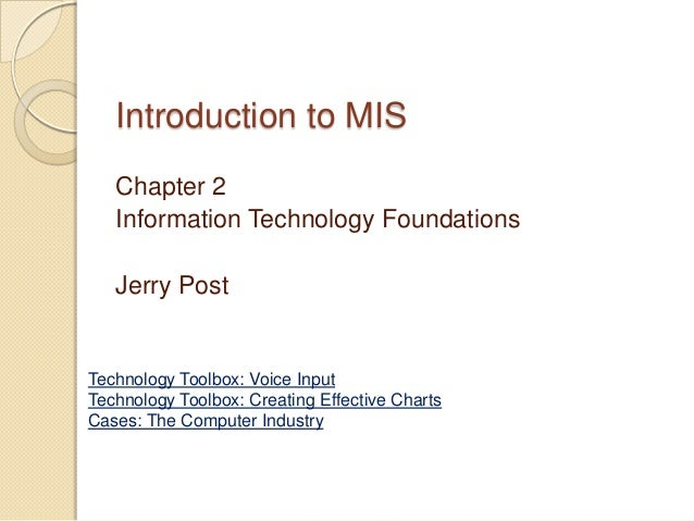 Introduction to MIS   Chapter 2   Information Technology Foundations   Jerry PostTechnology Toolbox: Voice InputTechnology...