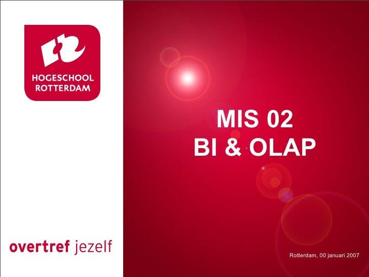 MIS 02 Presentatie titel    BI & OLAP              Rotterdam, 00 januari 2007               Rotterdam, 00 januari 2007