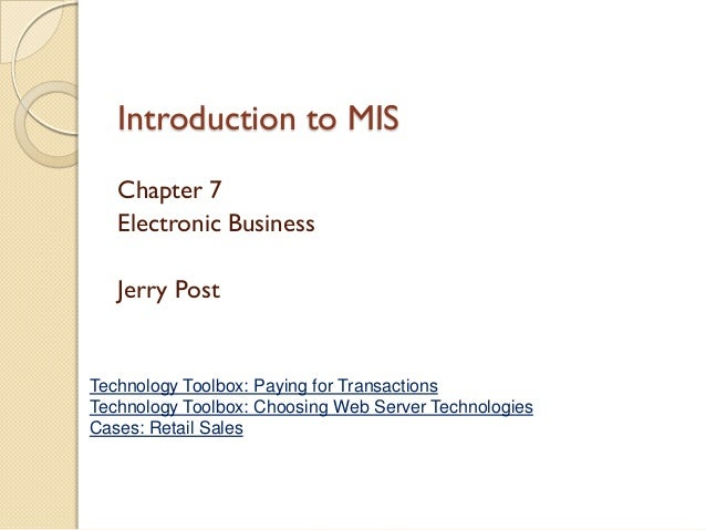 Introduction to MIS   Chapter 7   Electronic Business   Jerry PostTechnology Toolbox: Paying for TransactionsTechnology To...