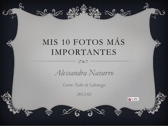 MIS 10 FOTOS MÁS IMPORTANTES  Alessandra Navarro    Curso: Taller de Liderazgo            2012-02