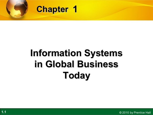 1.1 © 2010 by Prentice Hall 11ChapterChapter Information SystemsInformation Systems in Global Businessin Global Business T...
