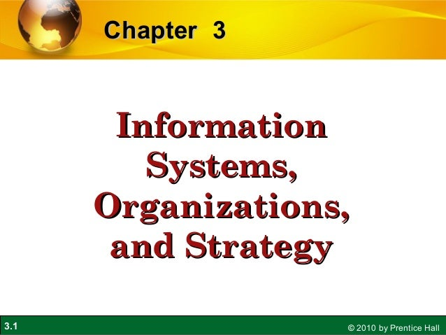 3.1 © 2010 by Prentice Hall 33ChapterChapter InformationInformation Systems,Systems, Organizations,Organizations, and Stra...