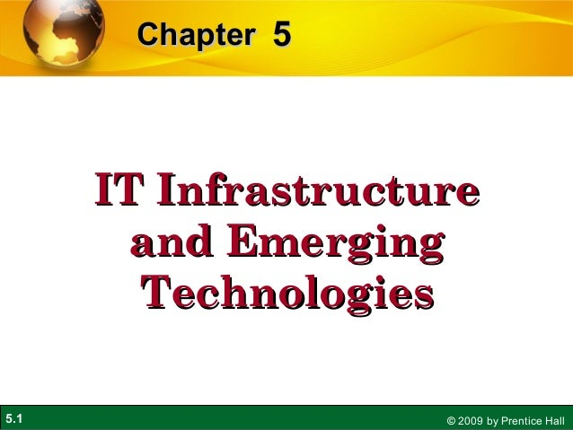 5.1 © 2009 by Prentice Hall 55ChapterChapter IT InfrastructureIT Infrastructure and Emergingand Emerging TechnologiesTechn...
