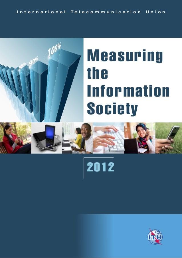 I n t e r n a t i o n a l T e l e c o m m u n i c a t i o n U n i o n Measuring the Information Society 2012 MeasuringtheI...