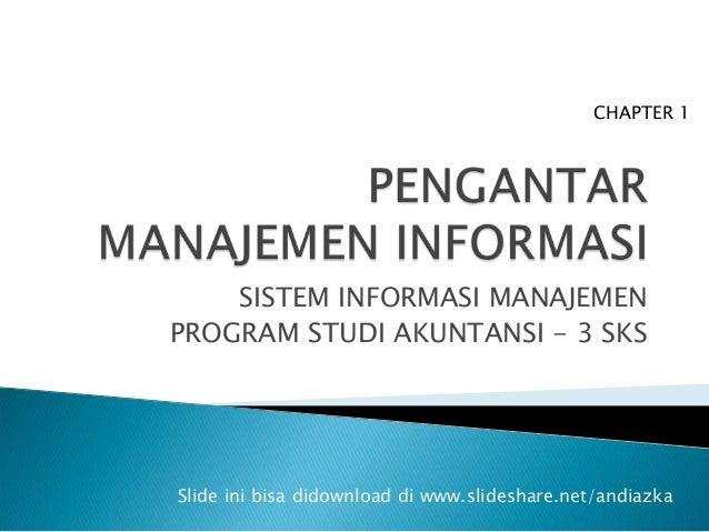 SISTEM INFORMASI MANAJEMEN PROGRAM STUDI AKUNTANSI - 3 SKS CHAPTER 1 Slide ini bisa didownload di www.slideshare.net/andia...