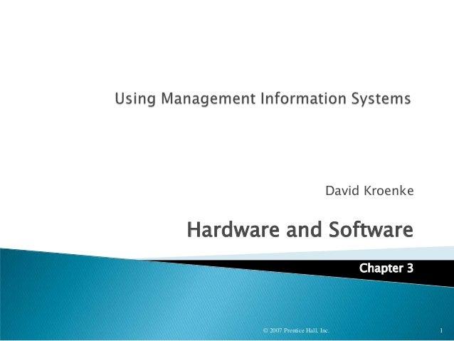 David Kroenke Hardware and Software Chapter 3 © 2007 Prentice Hall, Inc. 1