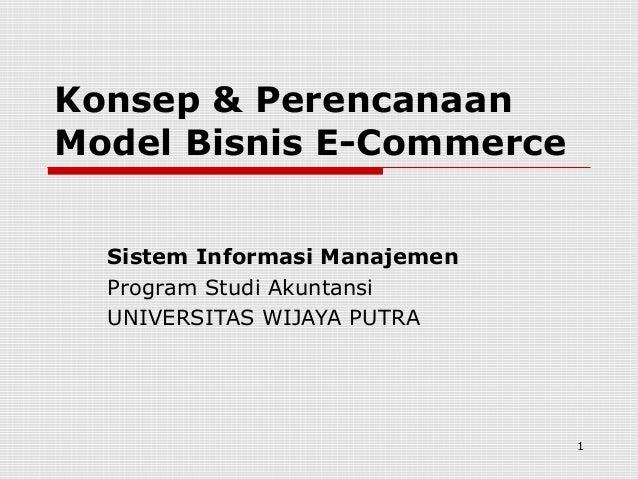 1 Konsep & Perencanaan Model Bisnis E-Commerce Sistem Informasi Manajemen Program Studi Akuntansi UNIVERSITAS WIJAYA PUTRA