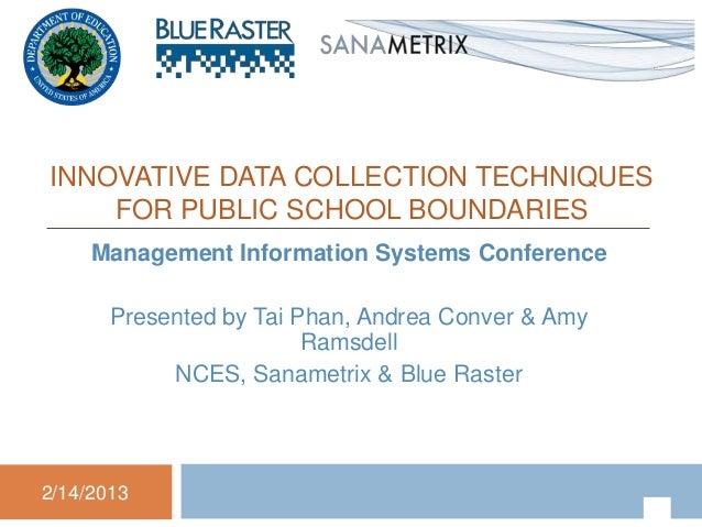 Innovative Data Collection Techniques for Public School Boundaries - Blue Raster & Sanametrix NCES MIS - DC 2013 Presentation